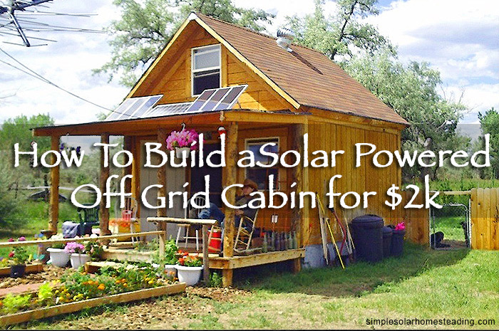 How To Build a 400sqft Solar Powered Off Grid Cabin for $2k